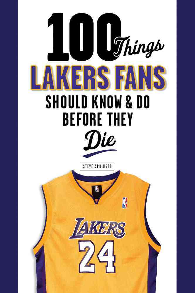 100 Things Lakers Fans Should Know & Do Before They Die By Springer, Steve